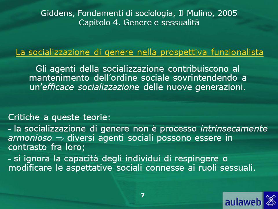 Giddens, Fondamenti di sociologia, Il Mulino, 2005 Capitolo 4. Genere e sessualità 7 La socializzazione di genere nella prospettiva funzionalista Gli