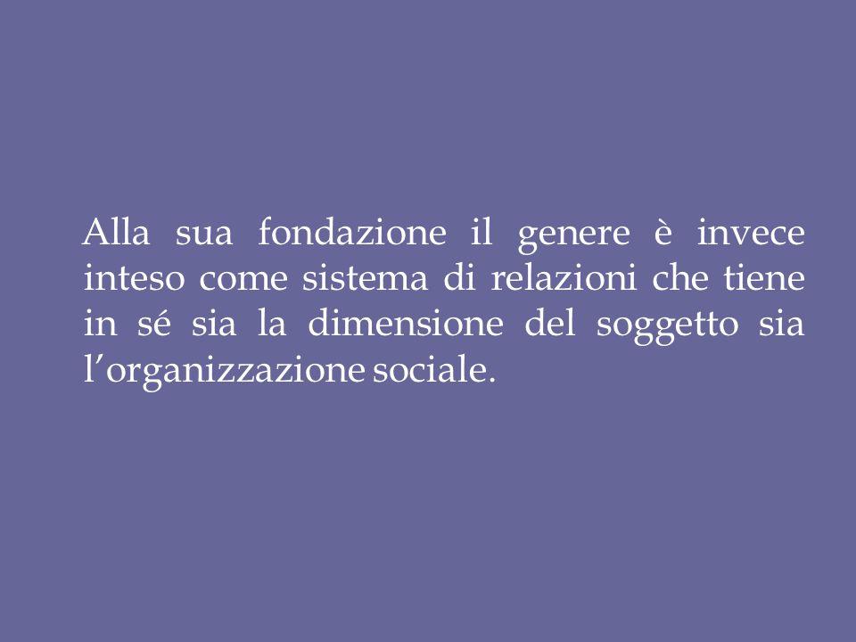Alla sua fondazione il genere è invece inteso come sistema di relazioni che tiene in sé sia la dimensione del soggetto sia l'organizzazione sociale.