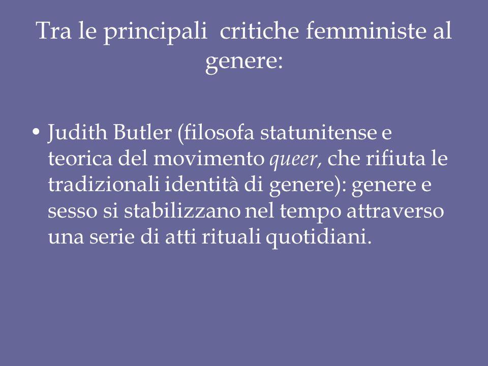 Tra le principali critiche femministe al genere: Judith Butler (filosofa statunitense e teorica del movimento queer, che rifiuta le tradizionali ident