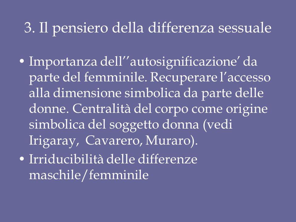 3. Il pensiero della differenza sessuale Importanza dell''autosignificazione' da parte del femminile. Recuperare l'accesso alla dimensione simbolica d
