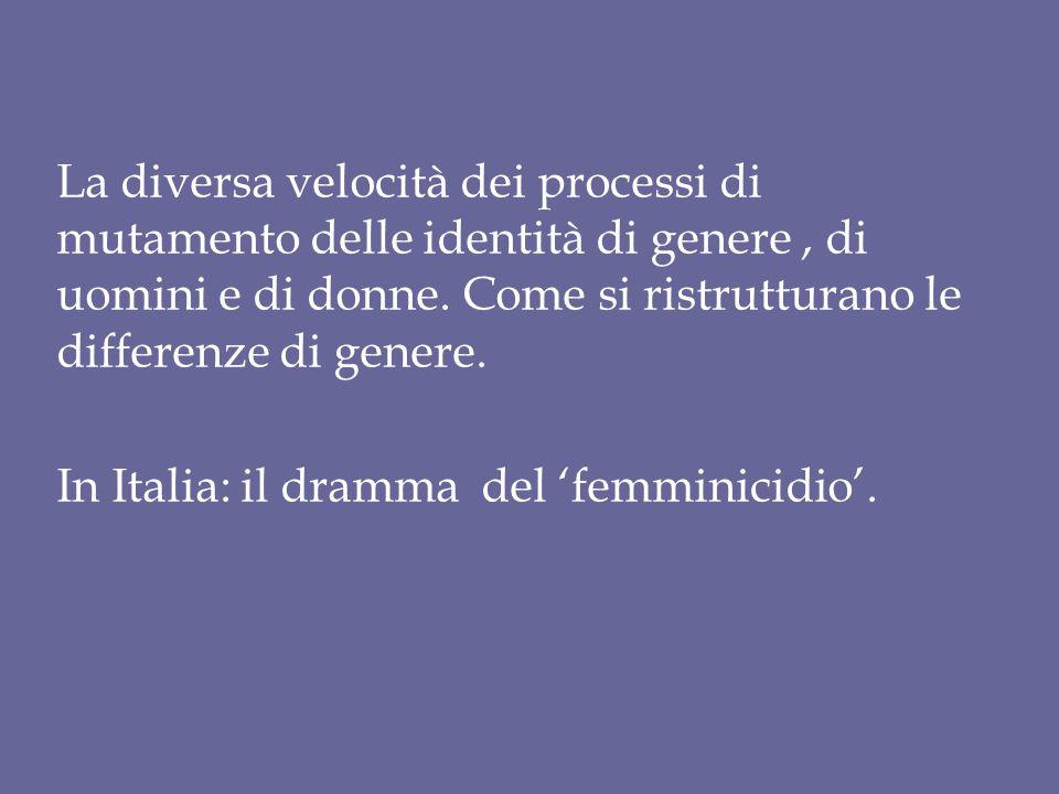 La diversa velocità dei processi di mutamento delle identità di genere, di uomini e di donne. Come si ristrutturano le differenze di genere. In Italia