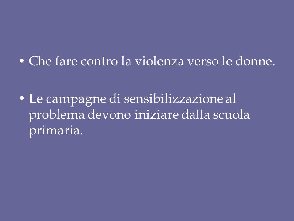 Che fare contro la violenza verso le donne. Le campagne di sensibilizzazione al problema devono iniziare dalla scuola primaria.