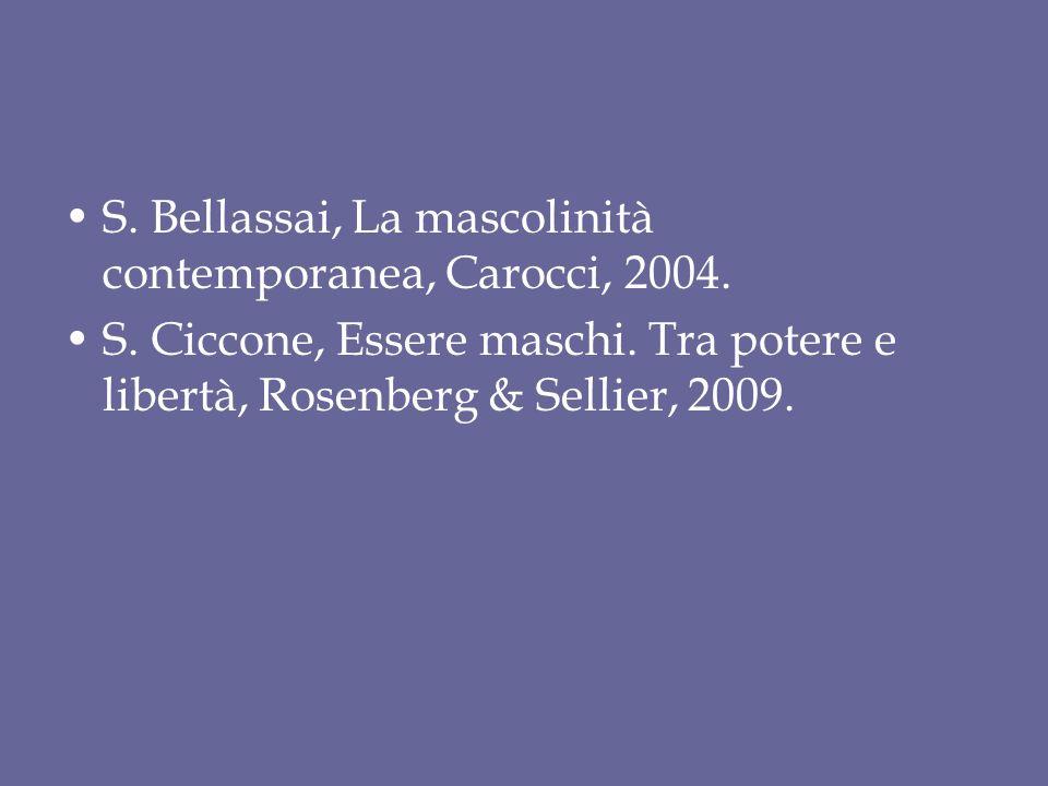 S. Bellassai, La mascolinità contemporanea, Carocci, 2004. S. Ciccone, Essere maschi. Tra potere e libertà, Rosenberg & Sellier, 2009.