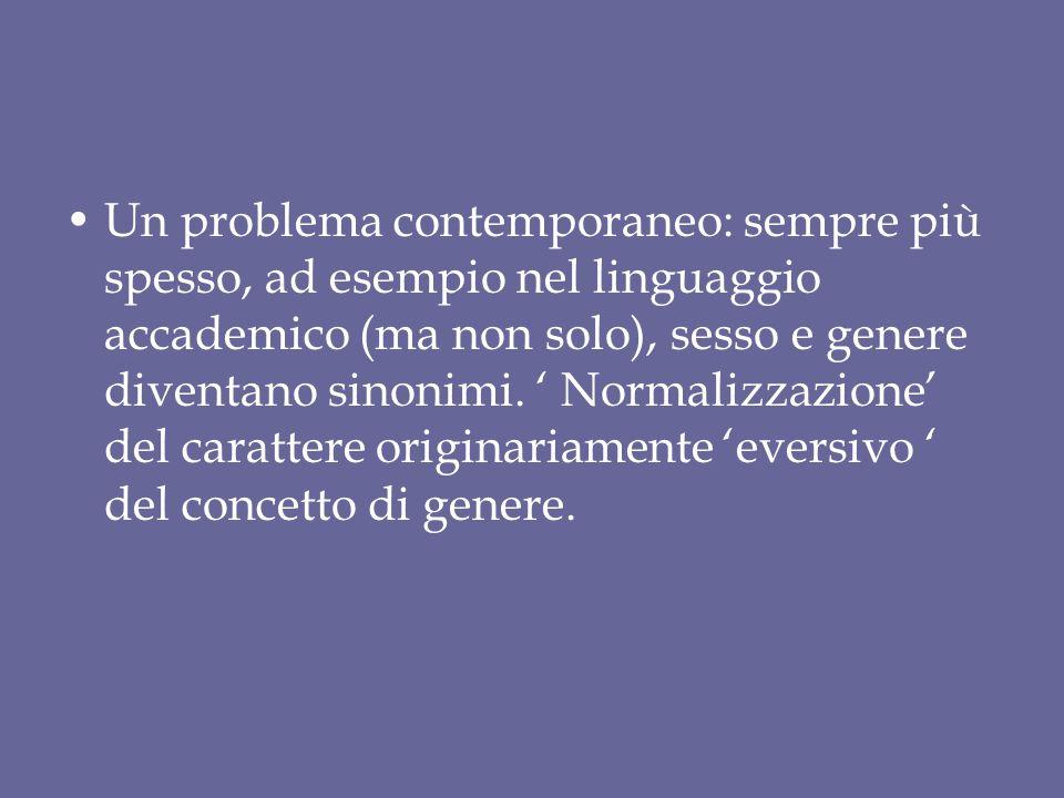 Un problema contemporaneo: sempre più spesso, ad esempio nel linguaggio accademico (ma non solo), sesso e genere diventano sinonimi. ' Normalizzazione