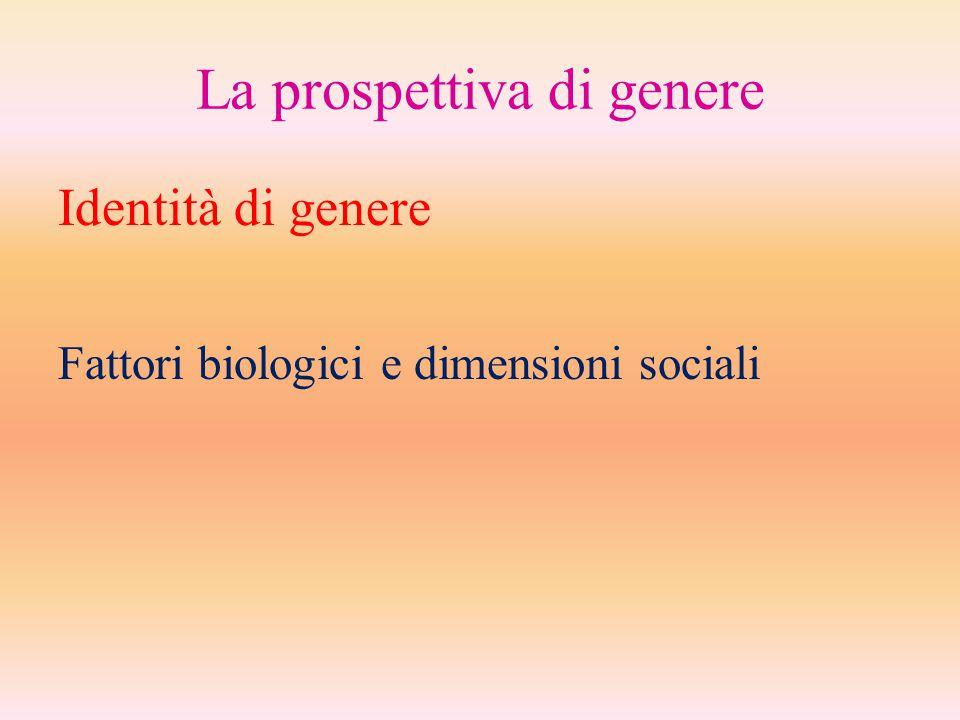 La prospettiva di genere Identità di genere Fattori biologici e dimensioni sociali