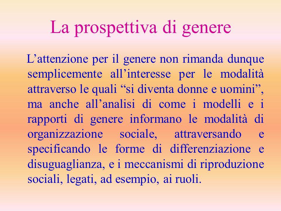 """La prospettiva di genere L'attenzione per il genere non rimanda dunque semplicemente all'interesse per le modalità attraverso le quali """"si diventa don"""