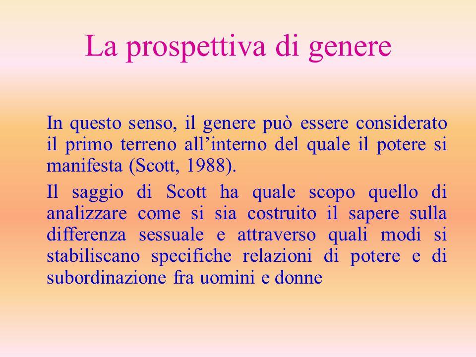 La prospettiva di genere In questo senso, il genere può essere considerato il primo terreno all'interno del quale il potere si manifesta (Scott, 1988)