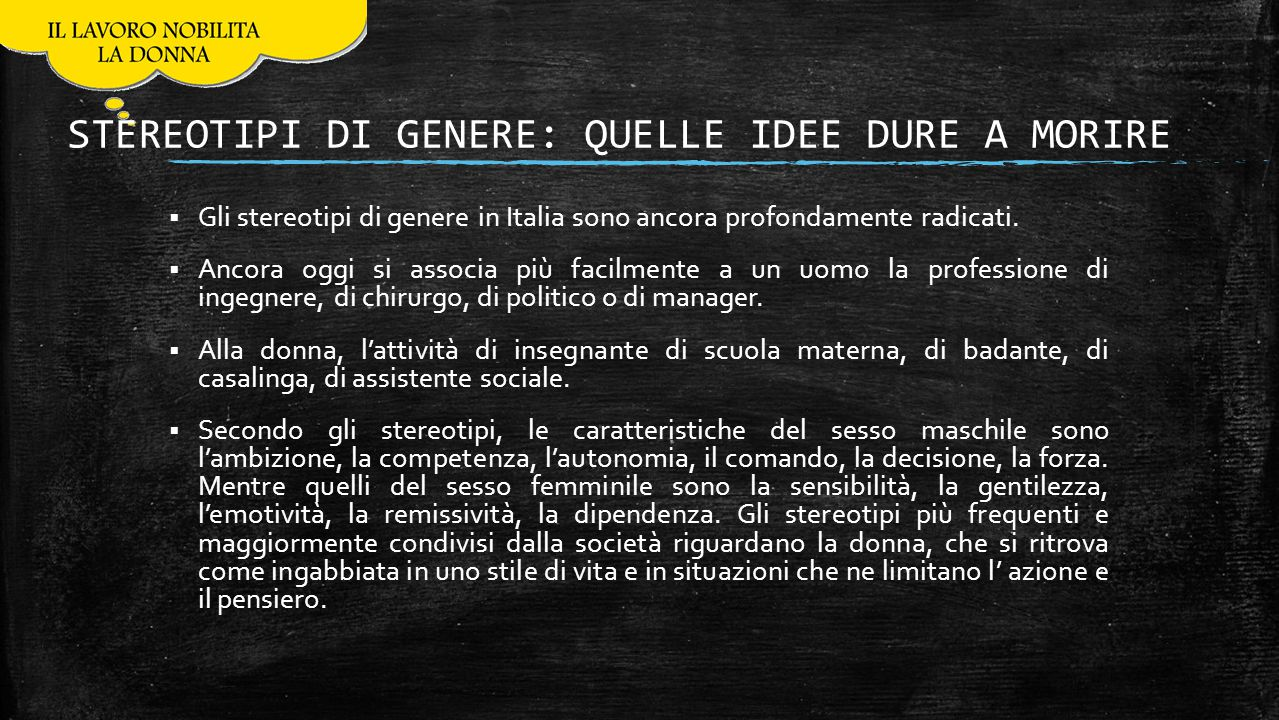 STEREOTIPI DI GENERE: QUELLE IDEE DURE A MORIRE  Gli stereotipi di genere in Italia sono ancora profondamente radicati.