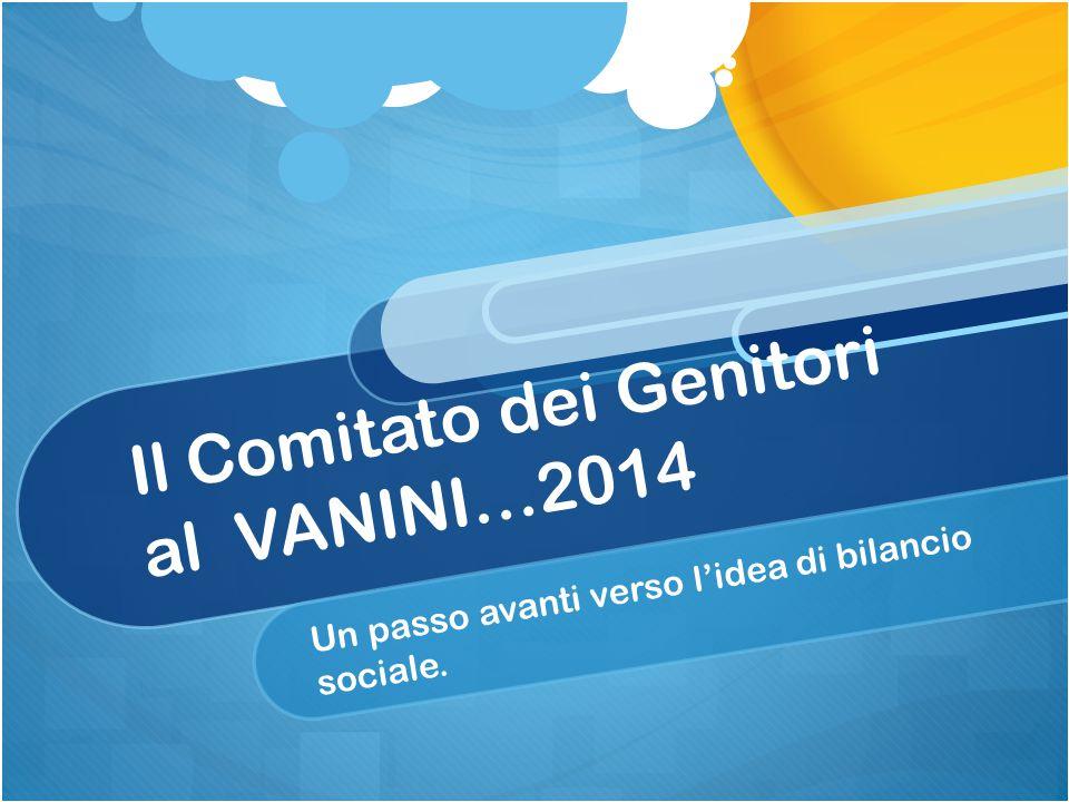 Il Comitato dei Genitori al VANINI…2014 Un passo avanti verso l'idea di bilancio sociale.