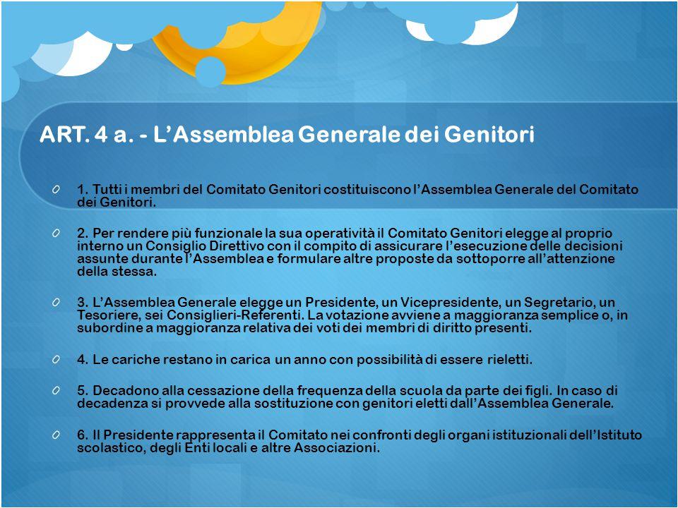 ART. 4 a. - L'Assemblea Generale dei Genitori 1. Tutti i membri del Comitato Genitori costituiscono l'Assemblea Generale del Comitato dei Genitori. 2.