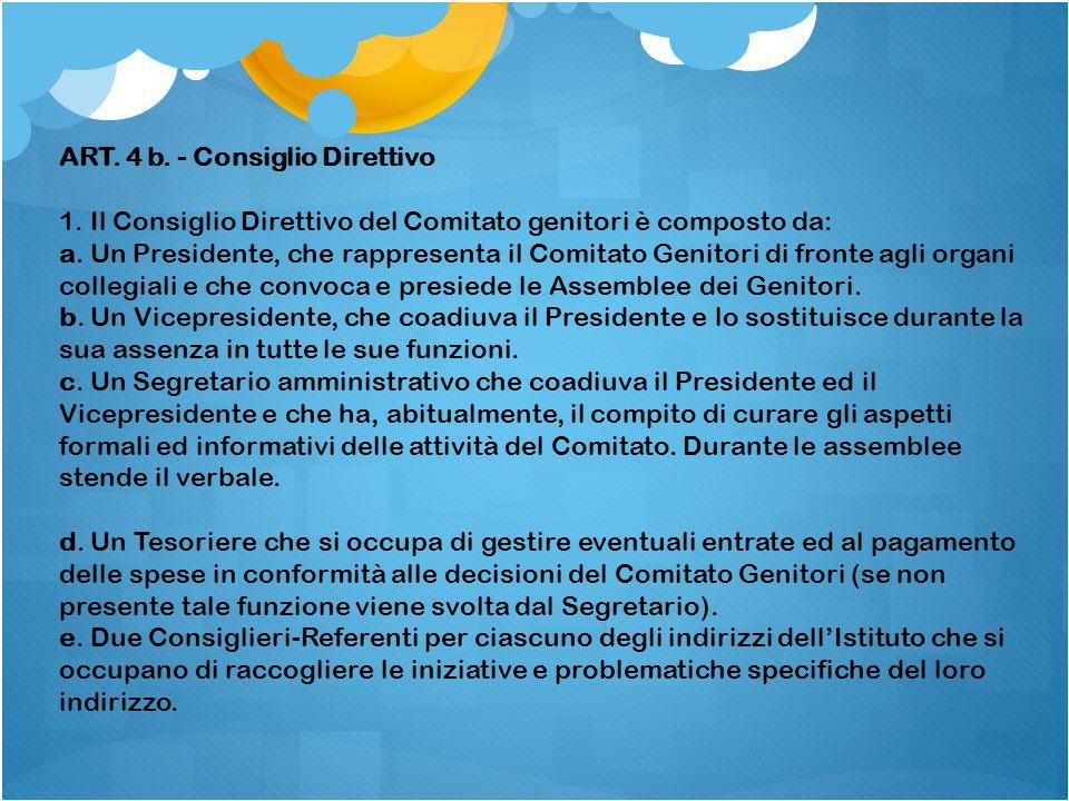 ART. 4 b. - Consiglio Direttivo 1. Il Consiglio Direttivo del Comitato genitori è composto da: a. Un Presidente, che rappresenta il Comitato Genitori