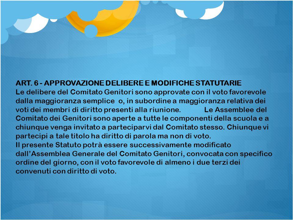 ART. 6 - APPROVAZIONE DELIBERE E MODIFICHE STATUTARIE Le delibere del Comitato Genitori sono approvate con il voto favorevole dalla maggioranza sempli