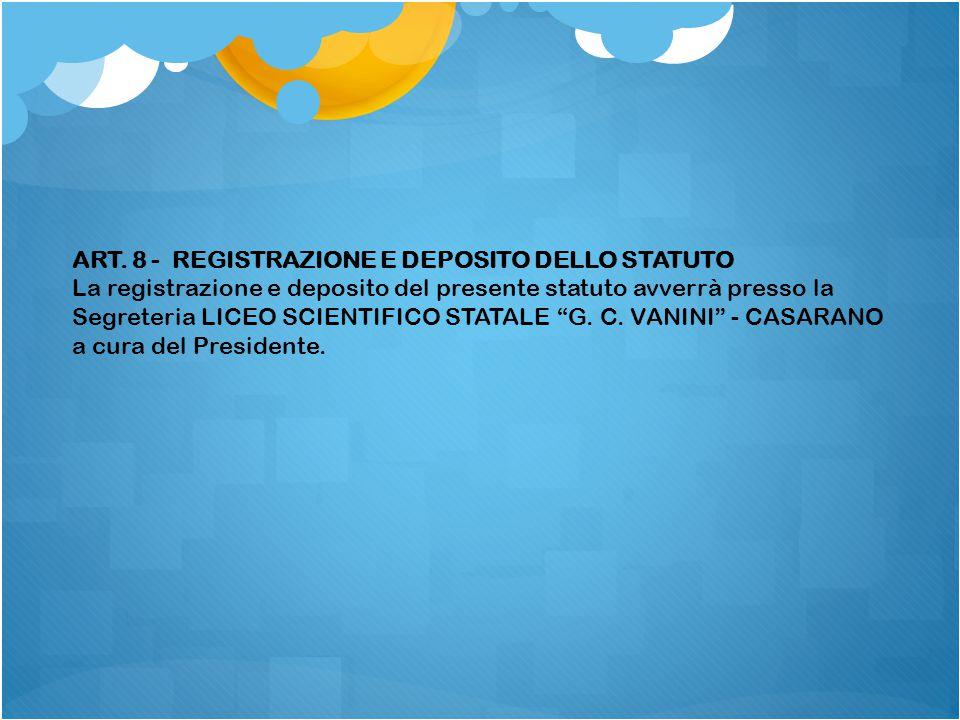 ART. 8 - REGISTRAZIONE E DEPOSITO DELLO STATUTO La registrazione e deposito del presente statuto avverrà presso la Segreteria LICEO SCIENTIFICO STATAL
