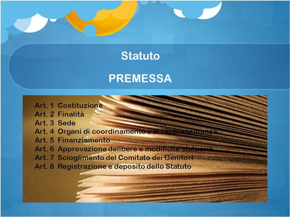 Statuto PREMESSA Art. 1 Costituzione Art. 2 Finalità Art. 3 Sede Art. 4 Organi di coordinamento e di rappresentanza Art. 5 Finanziamento Art. 6 Approv