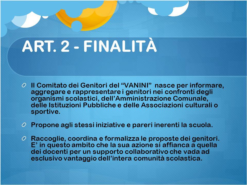 """ART. 2 - FINALITÀ Il Comitato dei Genitori del """"VANINI"""" nasce per informare, aggregare e rappresentare i genitori nei confronti degli organismi scolas"""