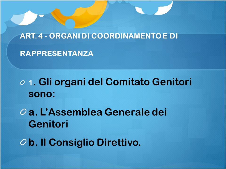 ART. 4 - ORGANI DI COORDINAMENTO E DI RAPPRESENTANZA 1. Gli organi del Comitato Genitori sono: a. L'Assemblea Generale dei Genitori b. Il Consiglio Di