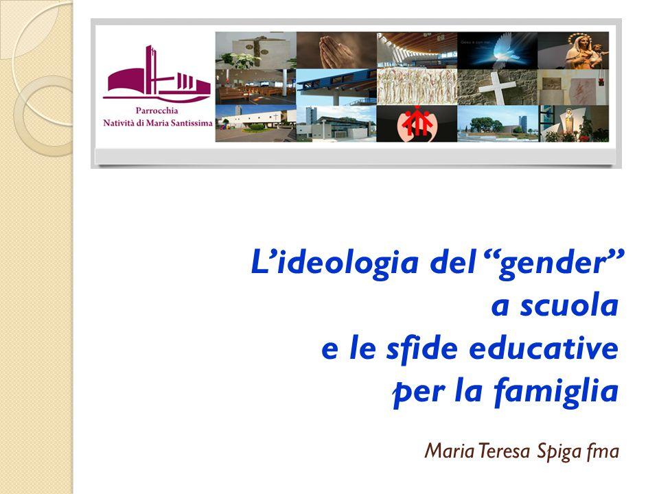 L'ideologia del gender a scuola e le sfide educative per la famiglia Maria Teresa Spiga fma