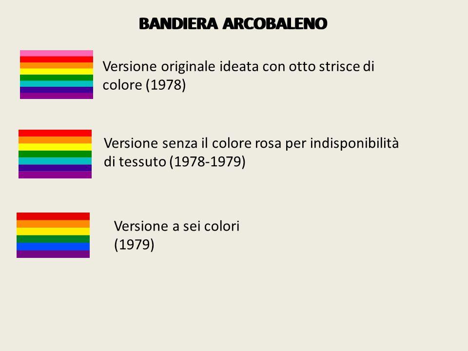 Versione originale ideata con otto strisce di colore (1978) Versione senza il colore rosa per indisponibilità di tessuto (1978-1979) Versione a sei colori (1979) BANDIERA ARCOBALENO