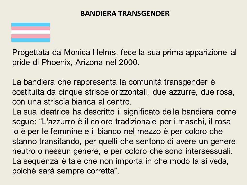 Progettata da Monica Helms, fece la sua prima apparizione al pride di Phoenix, Arizona nel 2000.