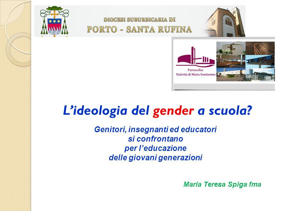 Genitori, insegnanti ed educatori si confrontano per l'educazione delle giovani generazioni L'ideologia del gender a scuola? Maria Teresa Spiga fma