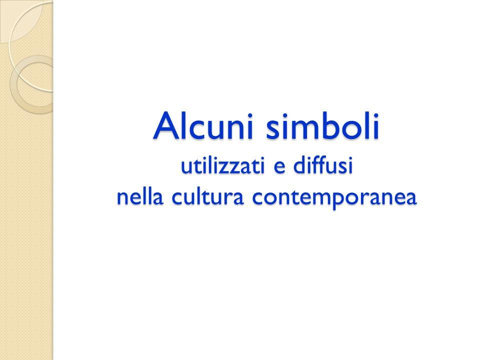 Alcuni simboli utilizzati e diffusi nella cultura contemporanea