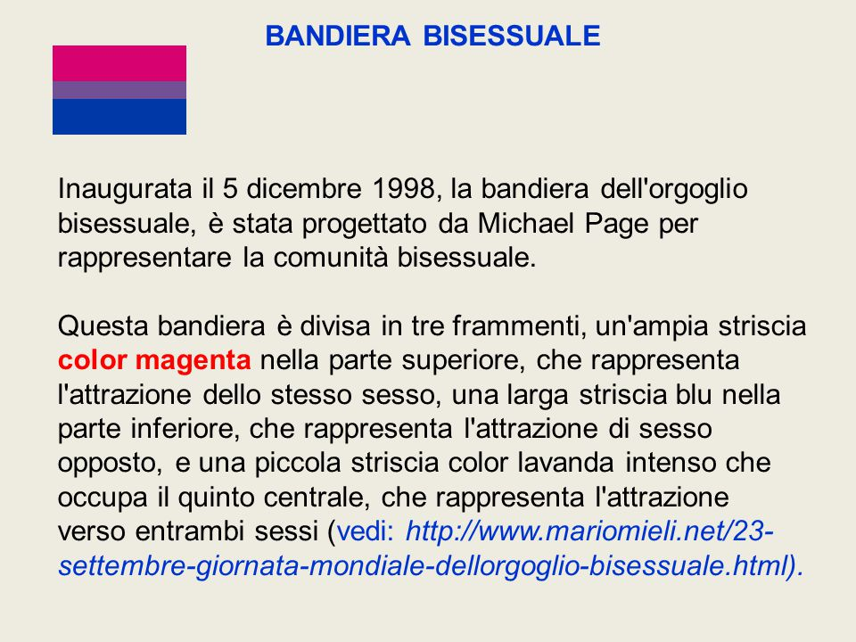Inaugurata il 5 dicembre 1998, la bandiera dell'orgoglio bisessuale, è stata progettato da Michael Page per rappresentare la comunità bisessuale. Ques