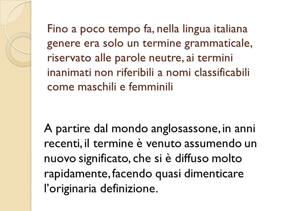 Fino a poco tempo fa, nella lingua italiana genere era solo un termine grammaticale, riservato alle parole neutre, ai termini inanimati non riferibili