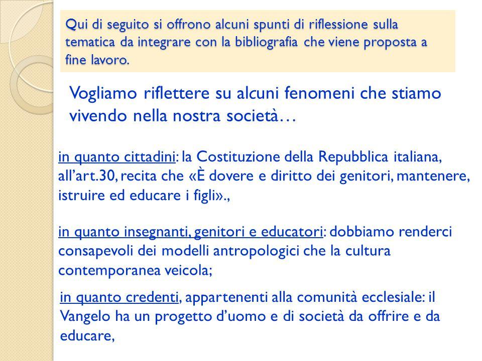 in quanto cittadini: la Costituzione della Repubblica italiana, all'art.30, recita che «È dovere e diritto dei genitori, mantenere, istruire ed educar