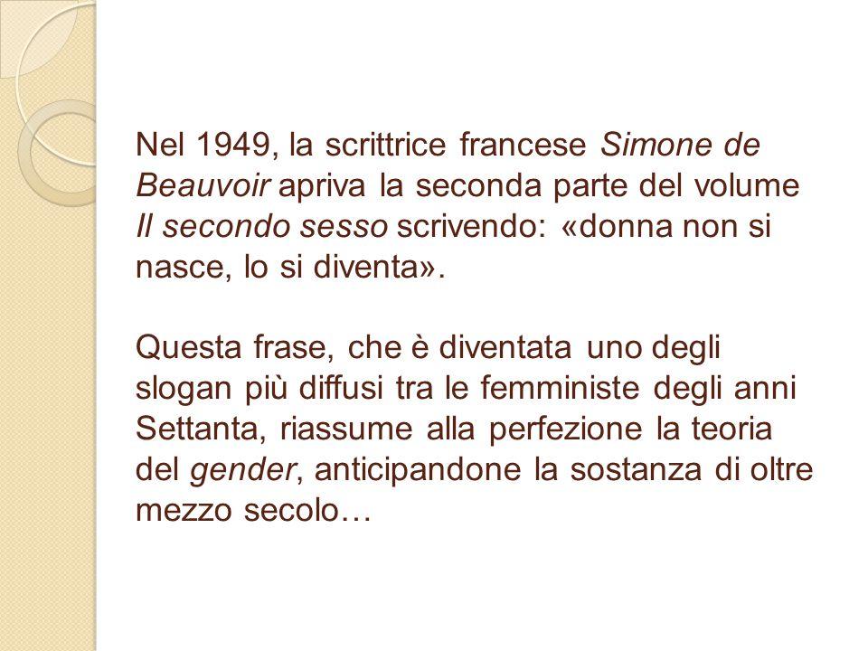 Nel 1949, la scrittrice francese Simone de Beauvoir apriva la seconda parte del volume Il secondo sesso scrivendo: «donna non si nasce, lo si diventa»