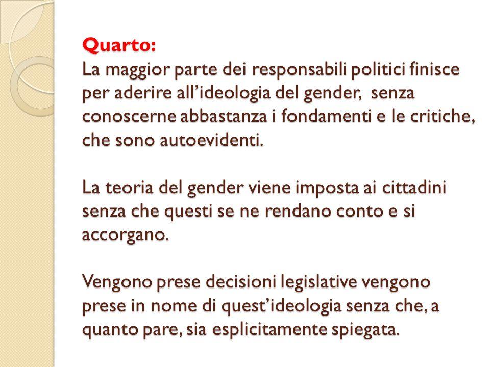 Quarto: La maggior parte dei responsabili politici finisce per aderire all'ideologia del gender, senza conoscerne abbastanza i fondamenti e le critich