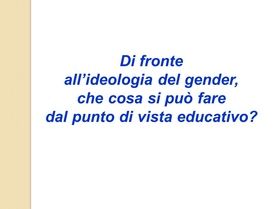 Di fronte all'ideologia del gender, che cosa si può fare dal punto di vista educativo?