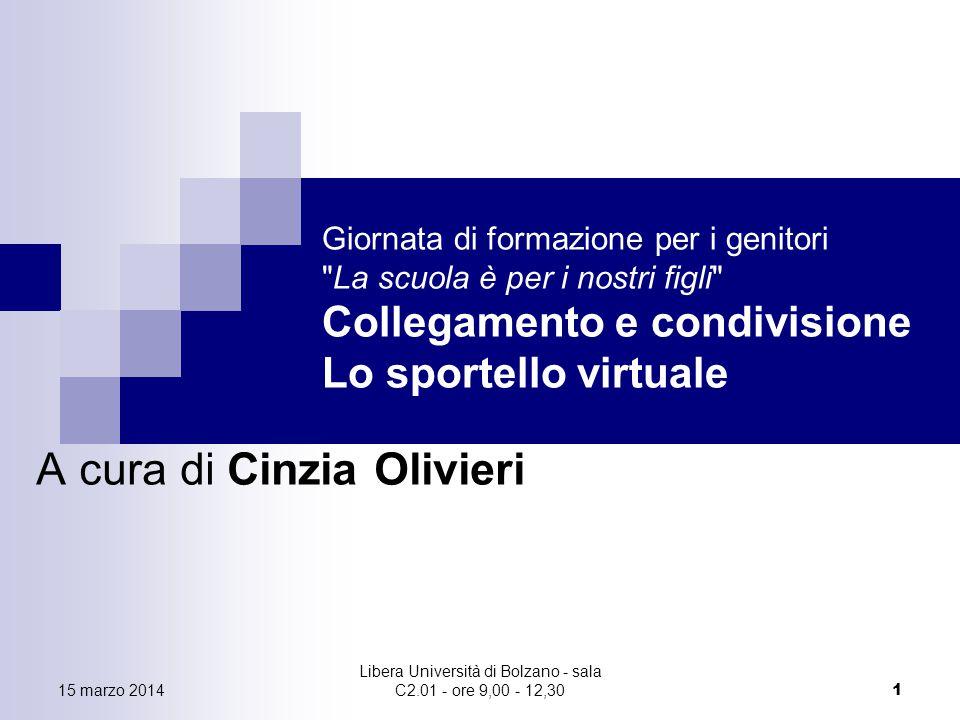 15 marzo 2014 Libera Università di Bolzano - sala C2.01 - ore 9,00 - 12,30 1 Giornata di formazione per i genitori La scuola è per i nostri figli Collegamento e condivisione Lo sportello virtuale A cura di Cinzia Olivieri