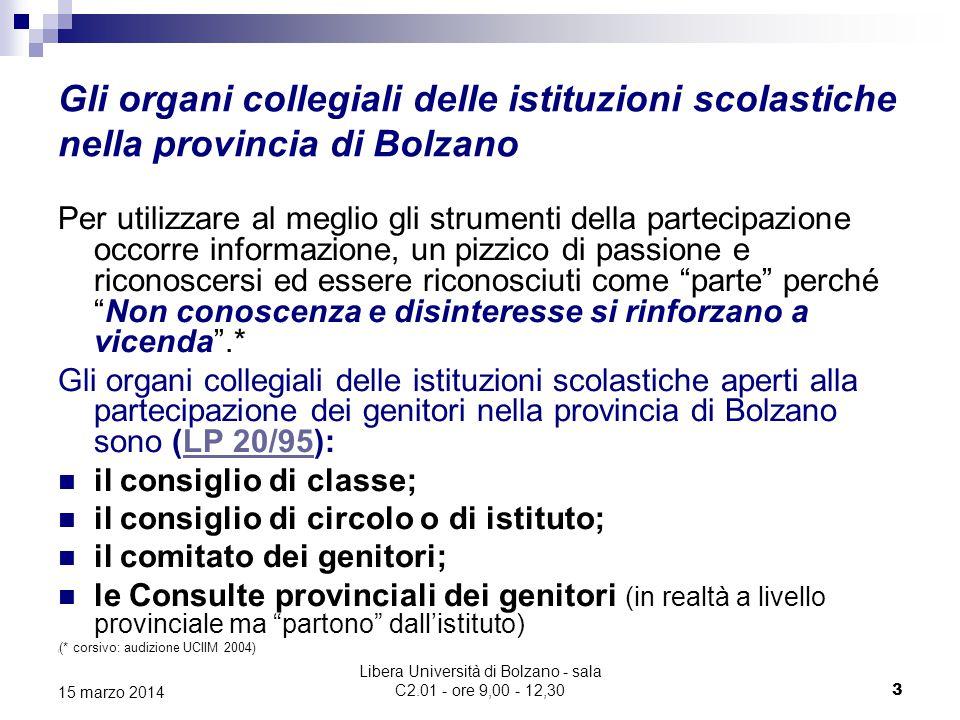 Libera Università di Bolzano - sala C2.01 - ore 9,00 - 12,30 4 15 marzo 2014 La partecipazione a livello provinciale Organo di partecipazione e consultazione della Provincia è: Il Consiglio scolastico provinciale LP 24/96LP 24/96