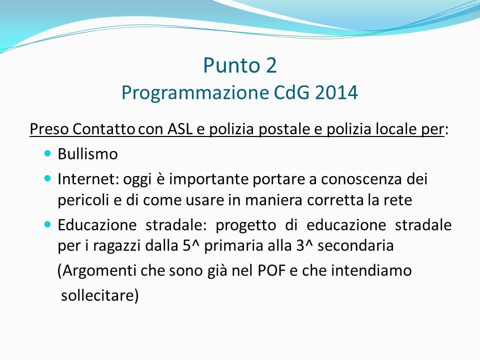Punto 2 Programmazione CdG 2014 Preso Contatto con ASL e polizia postale e polizia locale per: Bullismo Internet: oggi è importante portare a conoscen