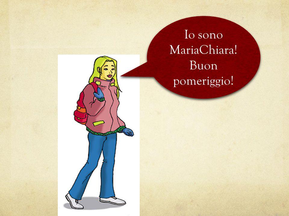 Io sono MariaChiara! Buon pomeriggio!