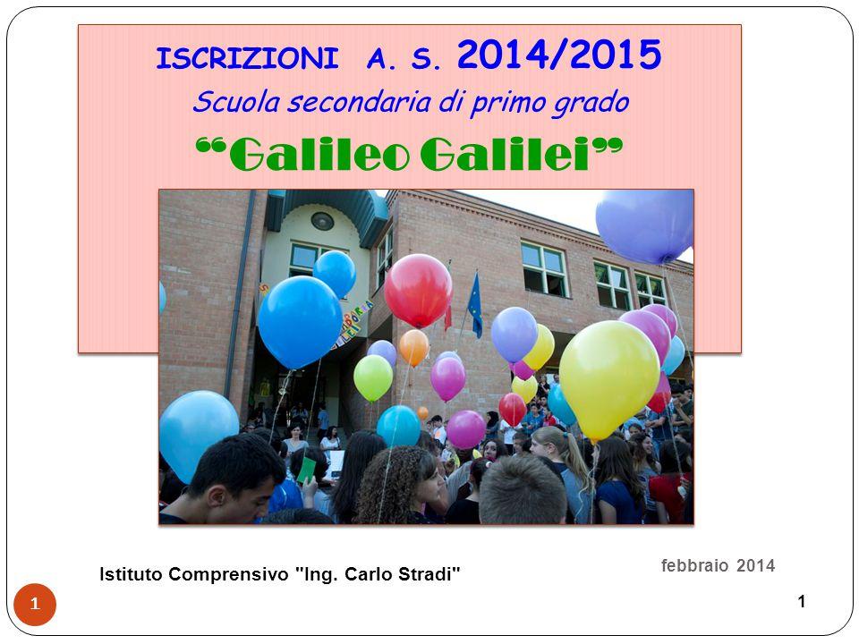 3 sezioni / 9 classi istituto Galileo Galilei febbraio 2014 Istituto Comprensivo Ing Carlo Stradi 22 Corso A 1 2 3 Corso B 1 2 3 Corso C 1 2 3