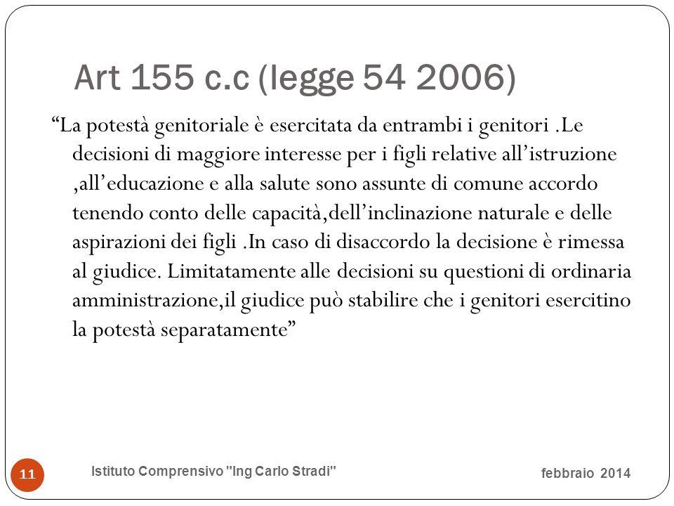 """Art 155 c.c (legge 54 2006) """"La potestà genitoriale è esercitata da entrambi i genitori.Le decisioni di maggiore interesse per i figli relative all'is"""