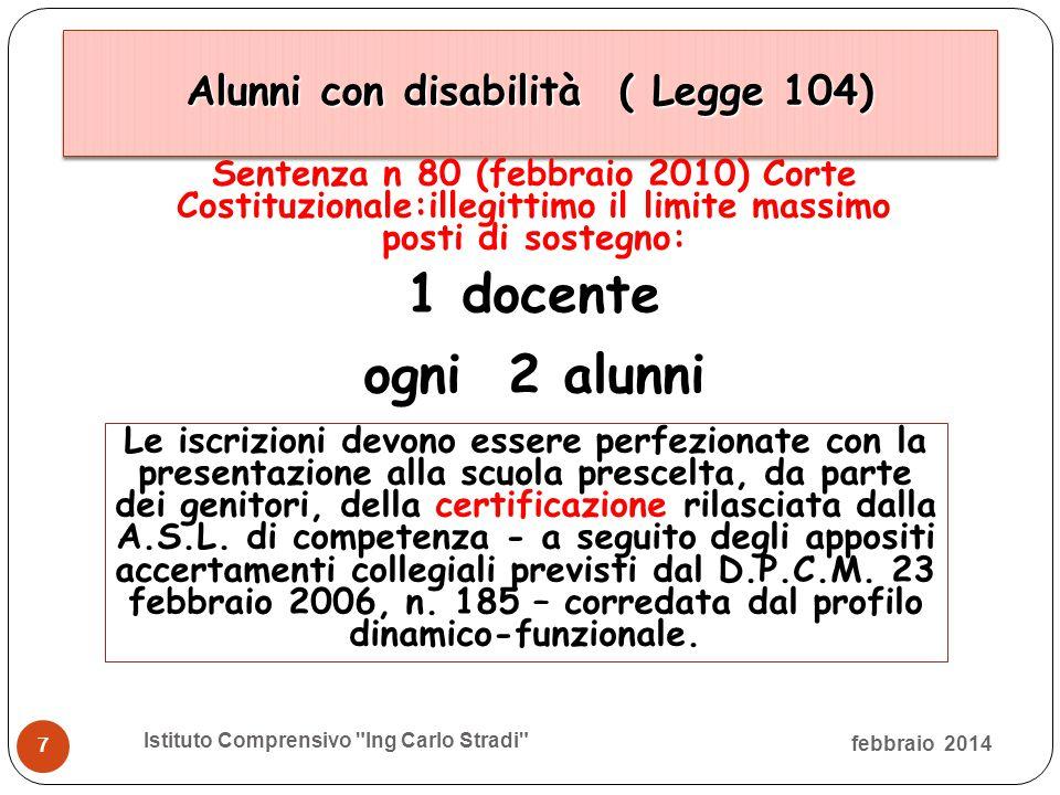 7 Alunni con disabilità ( Legge 104)  1 docente ogni 2 alunni 7 febbraio 2014 Istituto Comprensivo