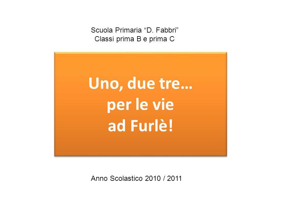 Uno, due tre… per le vie ad Furlè.Scuola Primaria D.