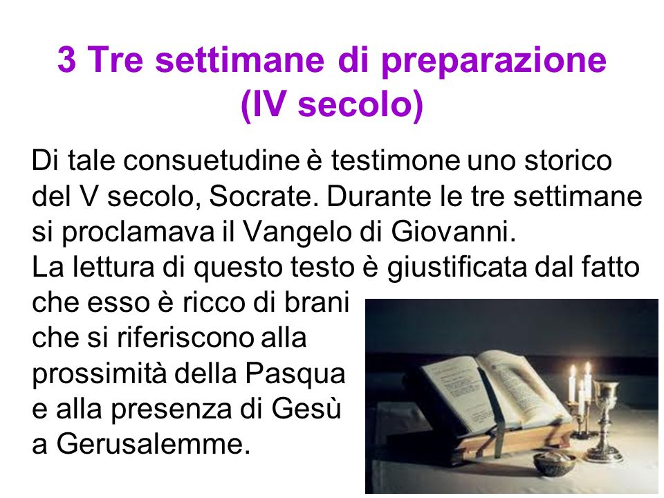 3 Tre settimane di preparazione (IV secolo) Di tale consuetudine è testimone uno storico del V secolo, Socrate. Durante le tre settimane si proclamava
