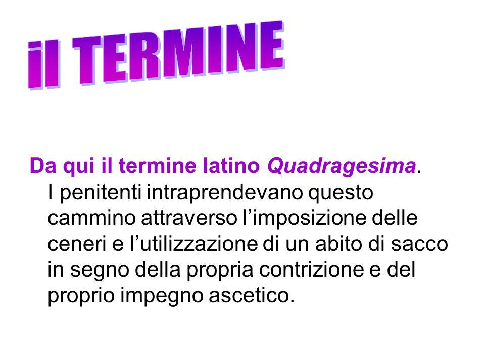 Da qui il termine latino Quadragesima.