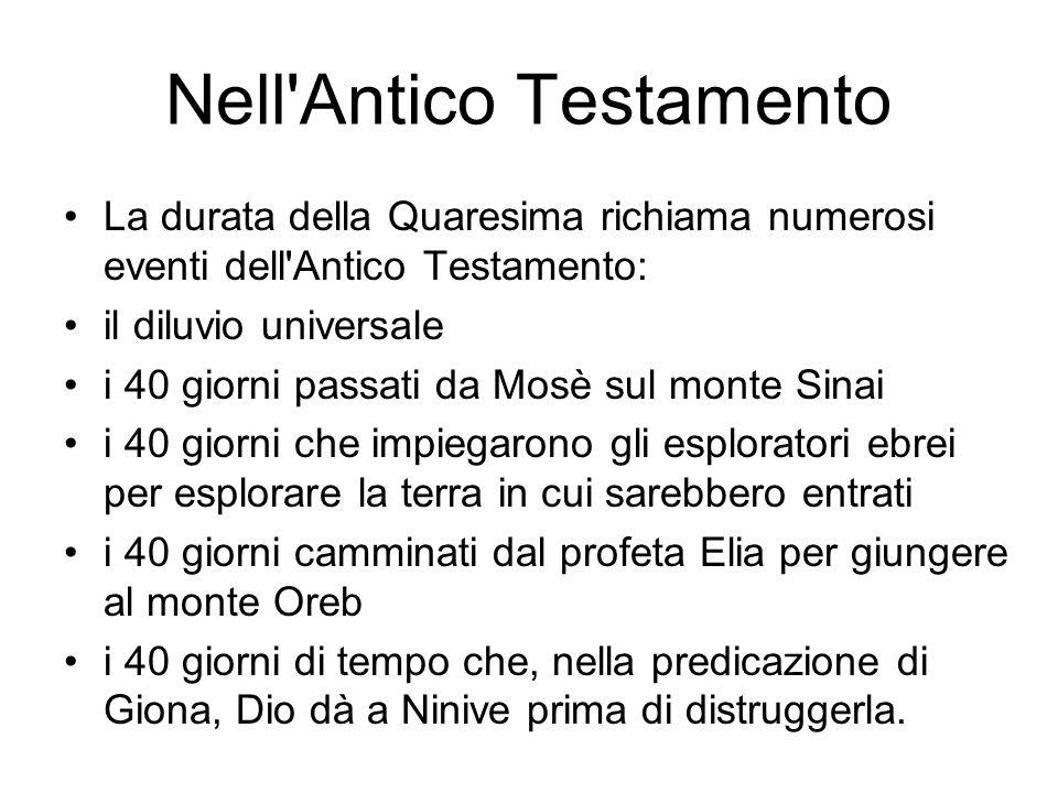 Nell'Antico Testamento La durata della Quaresima richiama numerosi eventi dell'Antico Testamento: il diluvio universale i 40 giorni passati da Mosè su