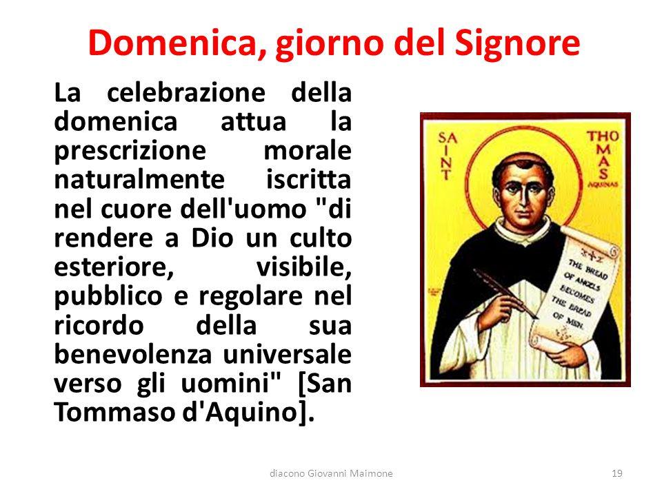 Domenica, giorno del Signore La celebrazione della domenica attua la prescrizione morale naturalmente iscritta nel cuore dell'uomo