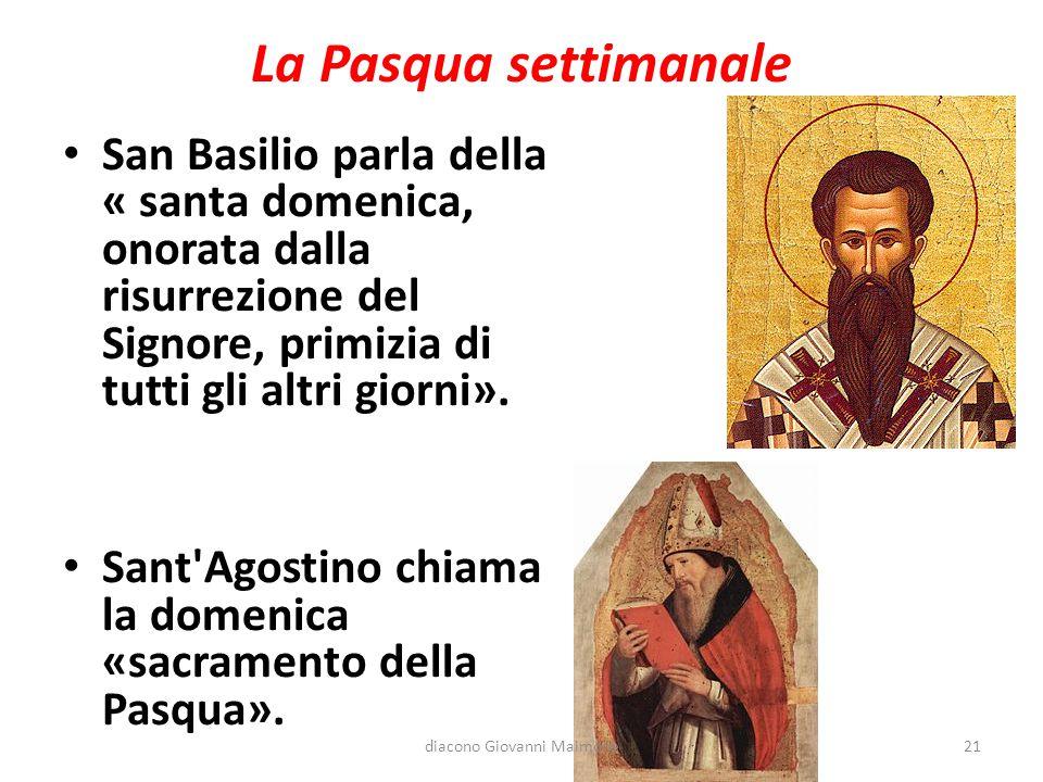 La Pasqua settimanale San Basilio parla della « santa domenica, onorata dalla risurrezione del Signore, primizia di tutti gli altri giorni». Sant'Agos