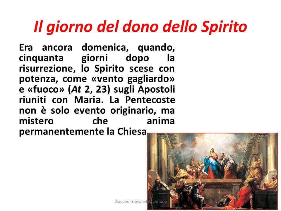 Il giorno del dono dello Spirito Era ancora domenica, quando, cinquanta giorni dopo la risurrezione, lo Spirito scese con potenza, come «vento gagliar