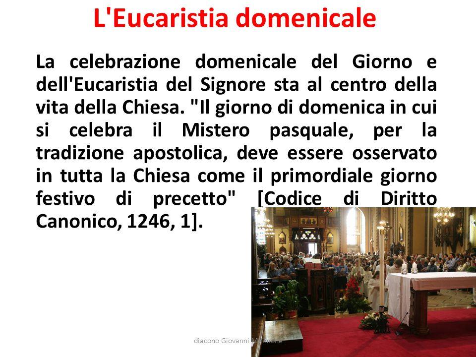 L'Eucaristia domenicale La celebrazione domenicale del Giorno e dell'Eucaristia del Signore sta al centro della vita della Chiesa.