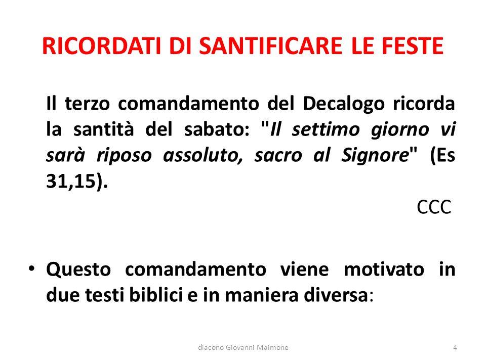 RICORDATI DI SANTIFICARE LE FESTE Il terzo comandamento del Decalogo ricorda la santità del sabato: