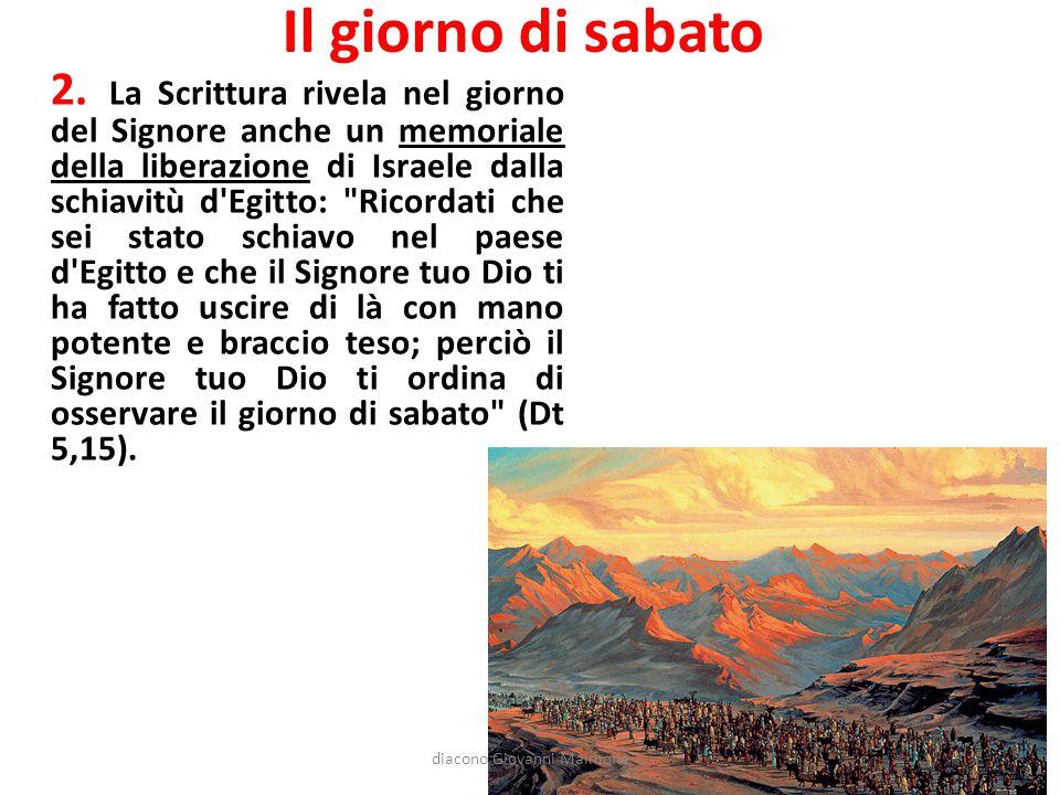 Il giorno di sabato Dio ha affidato a Israele il sabato perché lo rispetti in segno dell alleanza perenne [Cf Es 31,16].