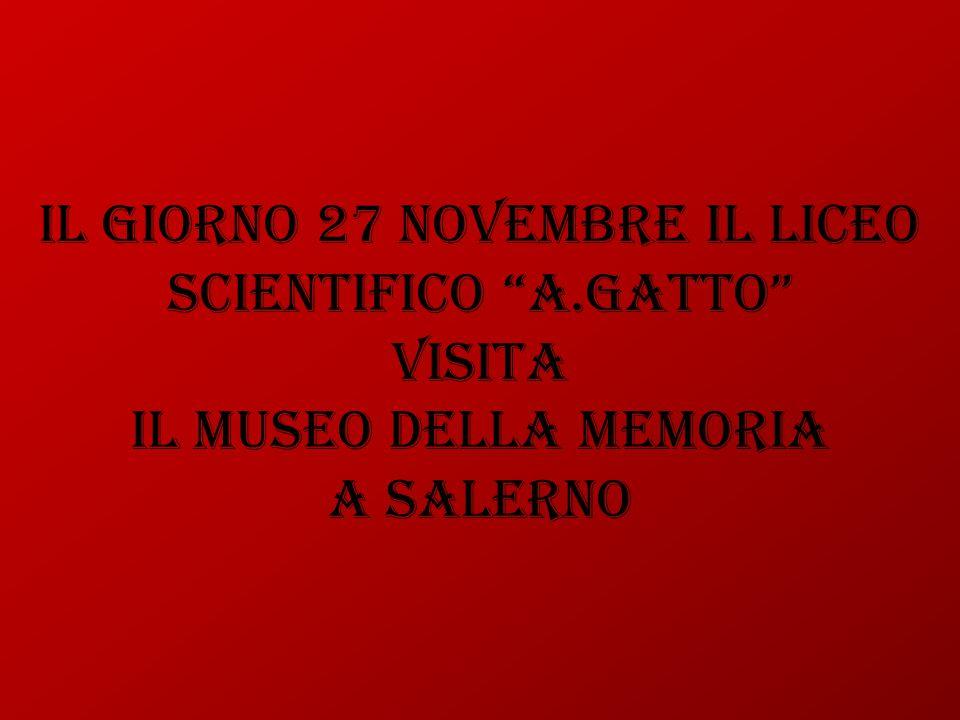 """Il Giorno 27 Novembre il Liceo Scientifico """"A.Gatto"""" visita il Museo della Memoria a Salerno"""
