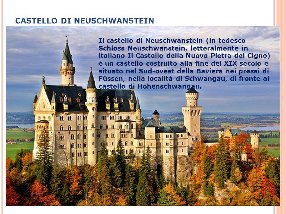 CASTELLO DI NEUSCHWANSTEIN Il castello di Neuschwanstein (in tedesco Schloss Neuschwanstein, letteralmente in italiano Il Castello della Nuova Pietra